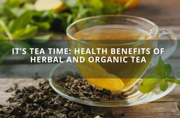 It's Tea Time: Health benefits of Herbal and Organic Tea