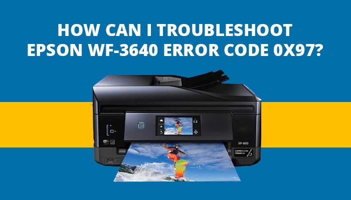 How can I troubleshoot Epson WF-3640 error code 0x97?